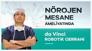 ''da Vinci Robotik Cerrahi'' Sistemiyle İlk Nörojen Mesane Ameliyatı -  Prof. Dr. Yusuf Kibar