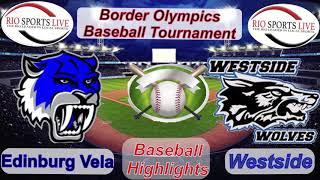 Edinburg Vela VS Westside Border Olympics 2019 Day 2 Baseball Game Highlights