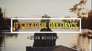 Download It's Beautiful Day Lyrics- Evan McHugh