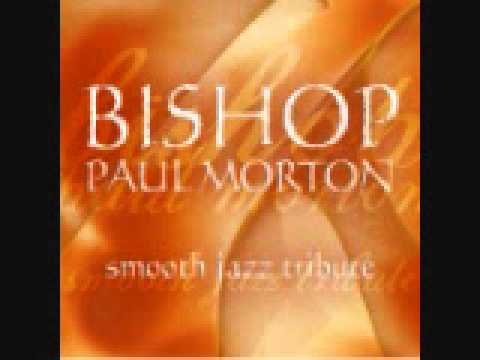 I Need Thee - Bishop Paul Morton Smooth Jazz Tribute