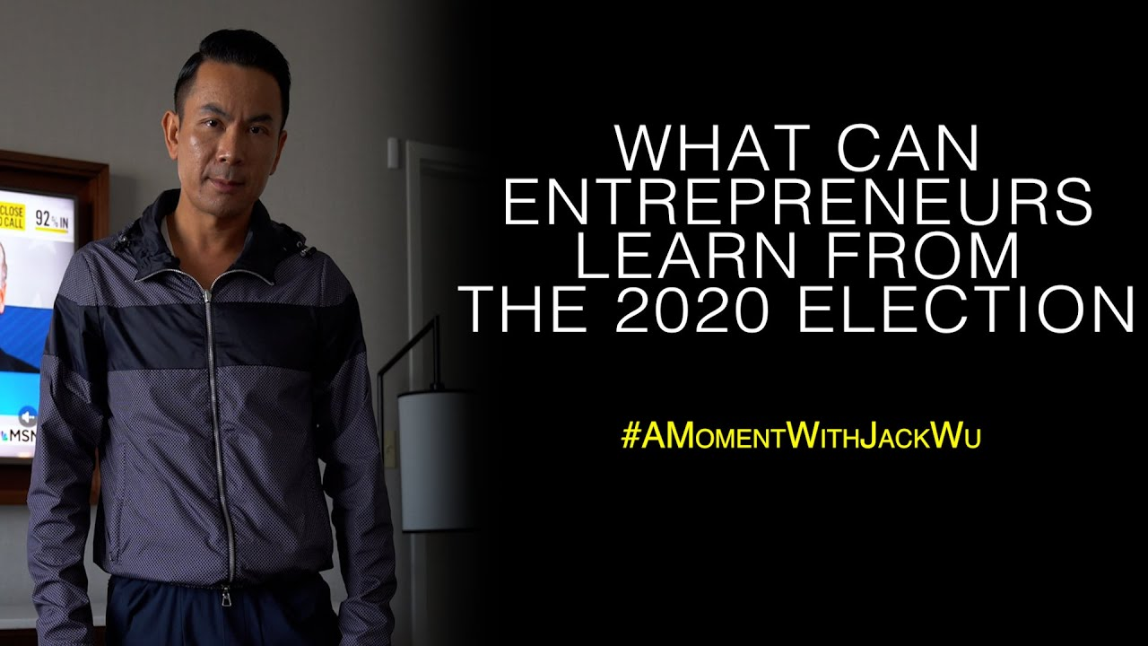 What Can Entrepreneurs Learn From The 2020 Election | A Moment With Jack Wu