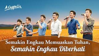 Lagu Rohani Kristen Terbaru - Semakin Engkau Memuaskan Tuhan, Semakin Engkau Diberkati