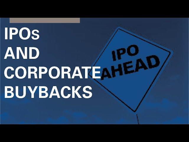 IPOs & Corporate Buybacks