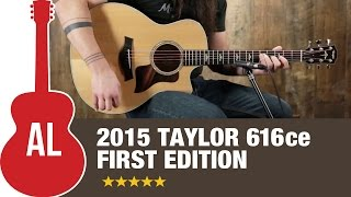 NEW 2015 Taylor 616ce First Edition Review