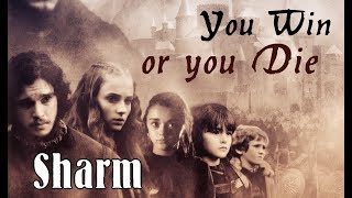Sharm ~ You Win Or You Die (Game Of Thrones)