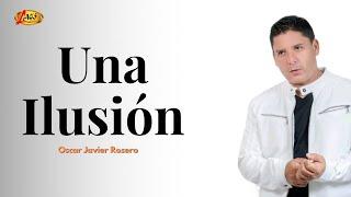Una Ilusion - Oscar Javier Rosero