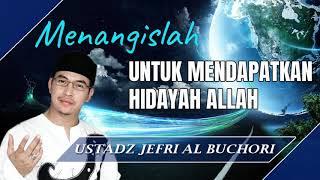 Menangislah Untuk Mendapatkan Hidayah Allah - Ceramah Ustad Jefri Al Buchori  Uj