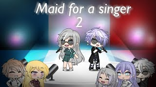 Maid for a singer 2 | gacha life |
