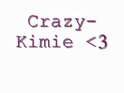 Crazy- Kimie.