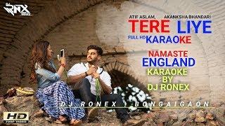 Tere Liye Karaoke || Lyrical Video || NamasteEngland || Atif Aslam & Akanksha Bhandari || DjRonex