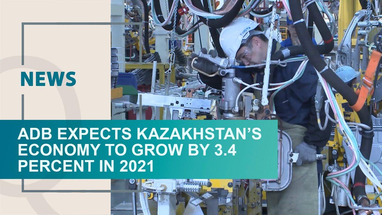 ADB expects Kazakhstan's economy to grow by 3 4 percent in 2021. Qazaq TV News