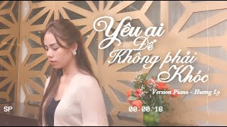 YÊU AI ĐỂ KHÔNG PHẢI KHÓC - Piano version   HƯƠNG LY