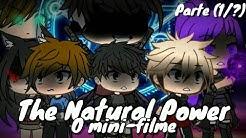 The Natural Power// O mini-filme// Parte (1/?) Especial 200K