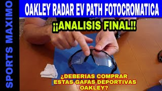 ANALISIS FINAL GAFAS DEPORTIVAS OAKLEY RADAR EV PATH FOTOCROMATICA