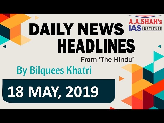 IAS Daily Current Affairs | The Hindu Analysis by Mrs Bilquees Khatri (18 May 2019)