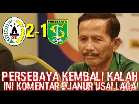PERSEBAYA KEMBALI KALAH,! INI KOMENTAR DJANUR USAI LAGA PSS VS PERSEBAYA SKOR 2-1 LIGA 1 INDONESIA