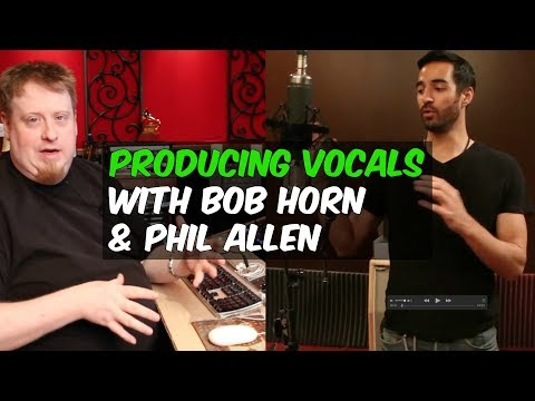 Producing Vocals with Grammy Winners Bob Horn and Phil Allen - Warren Huart: Produce Like a Pro