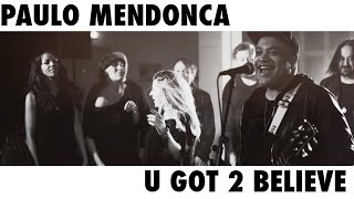 Paulo Mendonca - U got 2 Believe Official MV (Original Song)