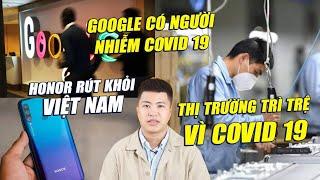S News t5/T2: Honor rút khỏi VN, Google có người nhiễm Covid-19, Thị trường sụt giảm vì dịch