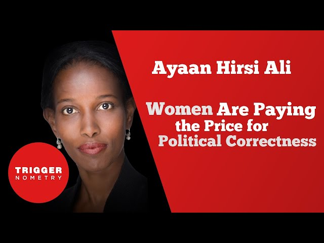 Ayaan Hirsi Ali - Women Are Paying the Price for Political Correctness
