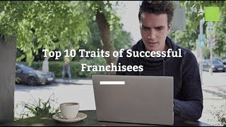 Top 10 Traits of Successful Franchisees