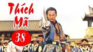 Thích Mã - Tập 38   Phim Bộ Kiếm Hiệp Trung Quốc Hay Nhất - Thuyết Minh