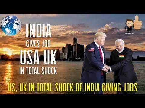 US UK in Total shock of INDIA giving them Jobs for their citizens