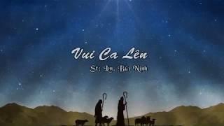 VUI CA LÊN – Lm. Bùi Ninh – Giọng ca: Thanh Hưng & Tốp ca