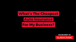 What is the Cheapest Auto Insurance for My Business?