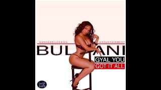 Bulani - Gyal You Got It All [Fast Forward Riddim] January 2018