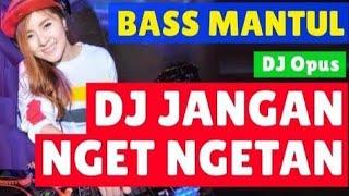 NELLA KHARISMA JANGAN NGET NGETAN DJ REMIX(cover) FULL BASS 2019.