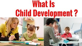 What Is Child Development?