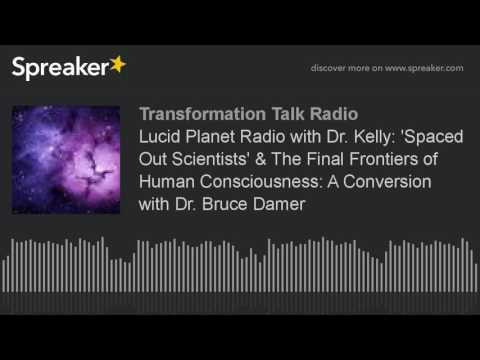 Lucid Planet Radio with Dr. Kelly: 'Spaced Out Scientists' & The Final Frontiers of Human Consciousn