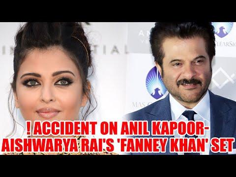 Accident on Anil Kapoor-Aishwarya Rai's 'Fanney Khan' Set | Film News