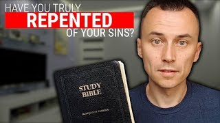 Have You TRULY REPENTED of Your Sins?