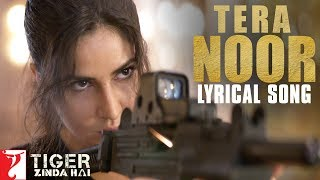 Lyrical: Tera Noor Song with Lyrics | Tiger Zinda Hai | Katrina Kaif | Salman Khan | Irshad Kamil