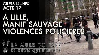 Gilets Jaunes Acte 17 - A Lille, manif sauvage, violences policières