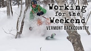 Ski Vermont - Working For The Weekend 4 - Vermont Backcountry