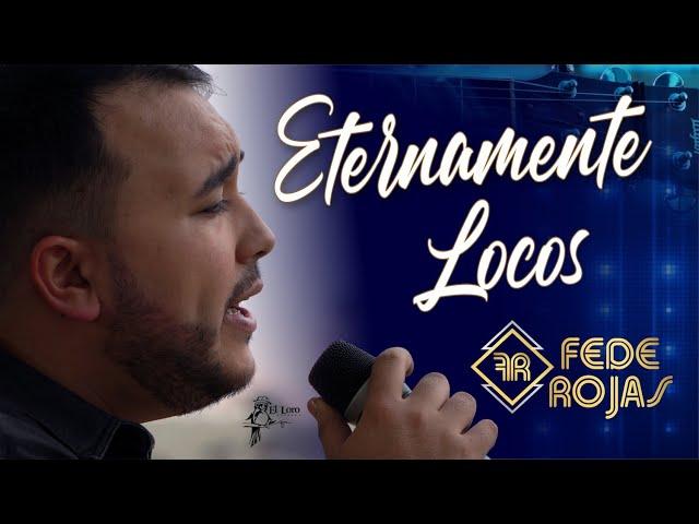 Fede Rojas - Eternamente Locos  (Video Oficial)