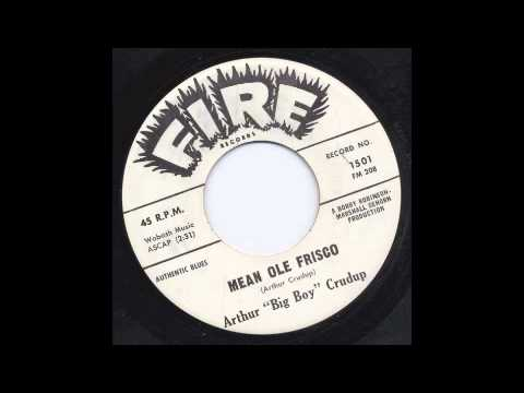 ARTHUR 'BIG BOY' CRUDUP - MEAN OLE FRISCO - FIRE