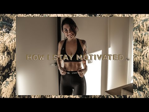 How I Stay Motivated To Work Out & Eat Healthy