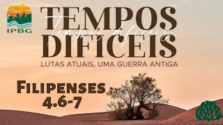 TEMPOS DIFÍCEIS | Filipenses 4.6-7