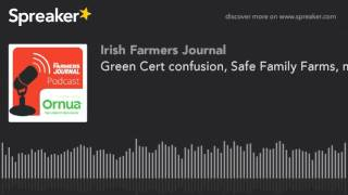 Green Cert confusion, Safe Family Farms, machinery trends and Queen of the Land - Podcast Ep. 33
