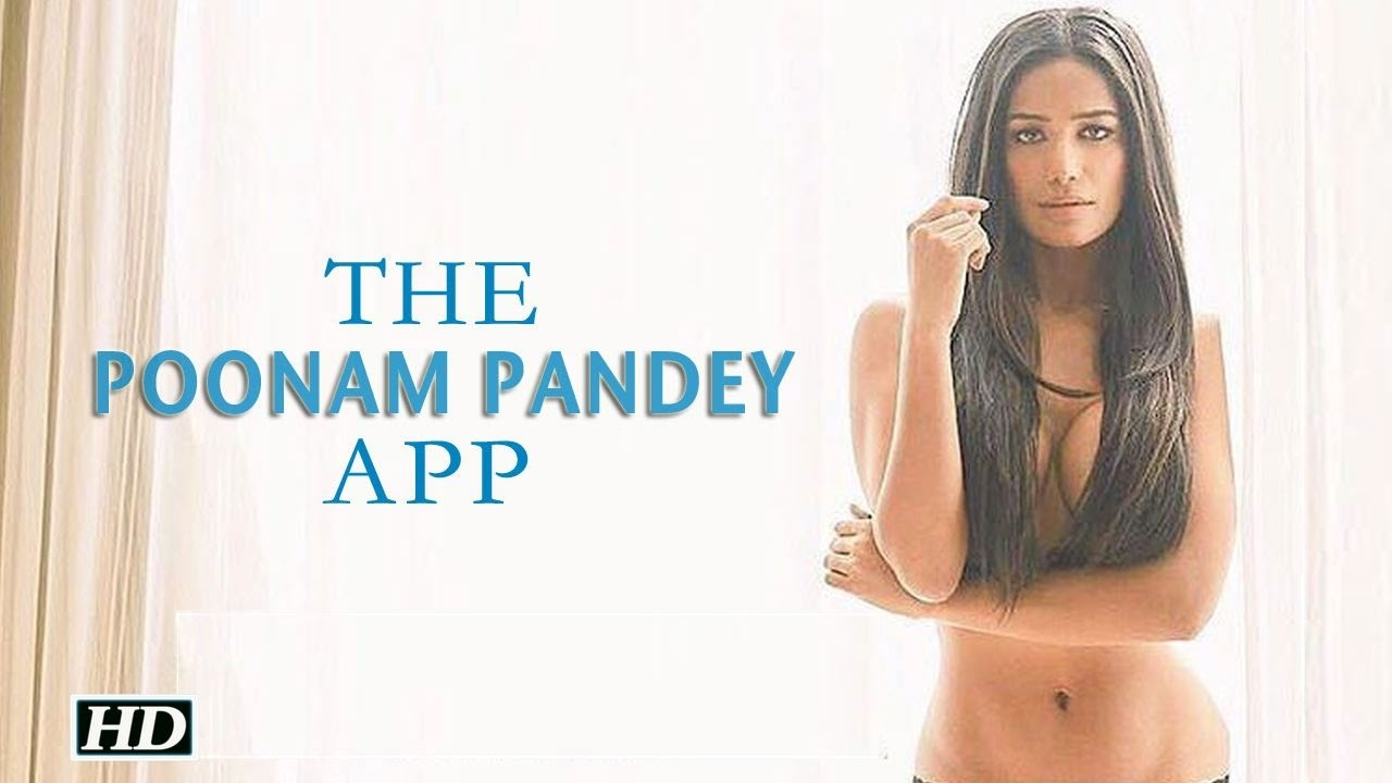poonam pandey goes topless for her app - youtube