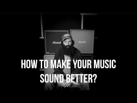 HOW TO MAKE YOUR MUSIC SOUND BETTER?