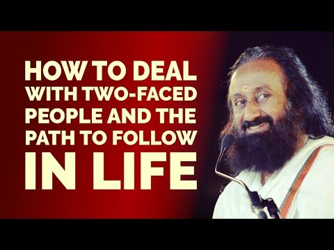 How to deal with two-faced people and the path to follow in life.