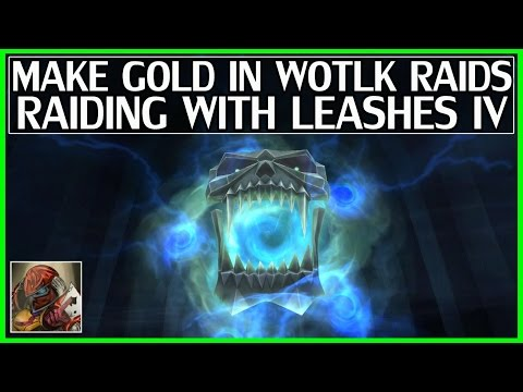Make Tons of Gold Farming WOTLK Raids - Raiding With Leashes IV - WoW Legion