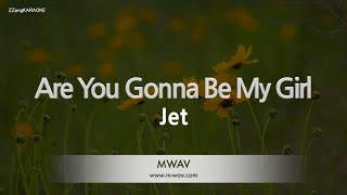 Jet-Are You Gonna Be My Girl (Melody) [ZZang KARAOKE]