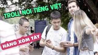 Người nước ngoài troll nói tiếng Việt | HÀNG XÓM TÂY