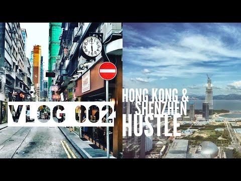 VLOG 002 - HONG KONG & SHENZHEN HUSTLE